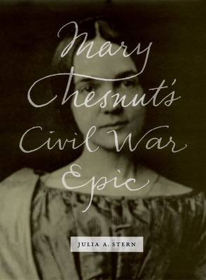 Mary Chesnut's Civil War Epic by Julia A. Stern image