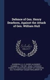 Defence of Gen. Henry Dearborn, Against the Attack of Gen. William Hull by H A S 1783-1851 Dearborn