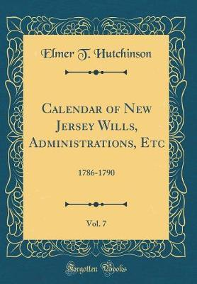 Calendar of New Jersey Wills, Administrations, Etc, Vol. 7 by Elmer T. Hutchinson image