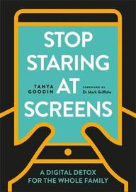 Stop Staring at Screens by Tanya Goodin