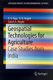 Geospatial Technologies for Agriculture by K.V. Raju