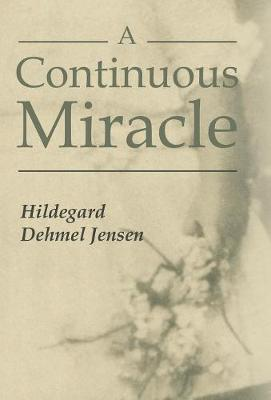 A Continuous Miracle by Hildegard Dehmel Jensen