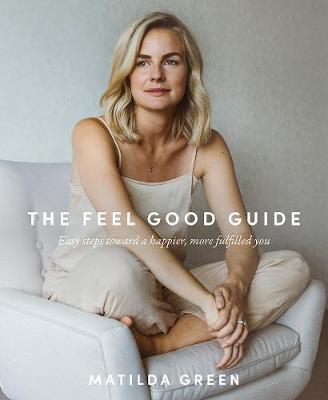 The Feel Good Guide by Matilda Green