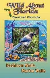 Wild about Florida by Kathleen Walls
