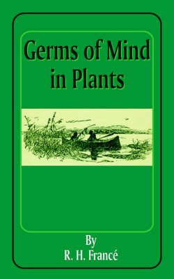 Germs of Mind in Plants by R. H. France image