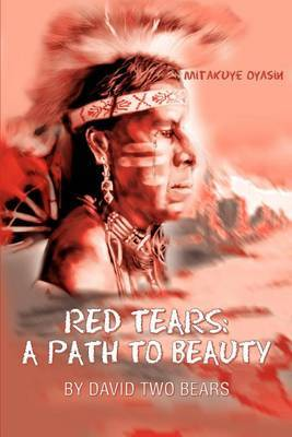 Red Tears: A Path to Beauty by David Two Bears