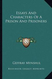Essays and Characters of a Prison and Prisoners by Geffray Mynshul
