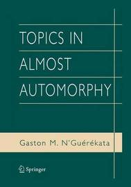 Topics in Almost Automorphy by Gaston M N'Guerekata