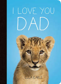 I Love You Dad by Ella Earle