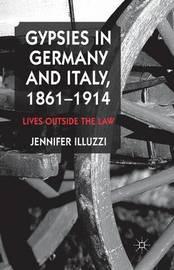 Gypsies in Germany and Italy, 1861-1914 by Jennifer Illuzzi