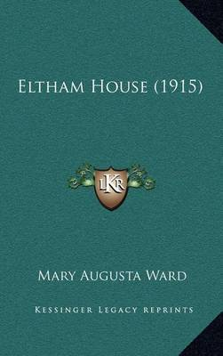 Eltham House (1915) by Mary Augusta Ward