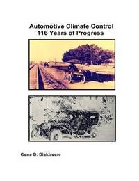 Automotive Climate Control 116 Years of Progress by Gene D Dickirson