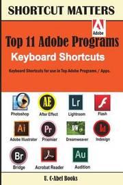 Top 11 Adobe Programs Keyboard Shortcuts. by U C-Abel Books