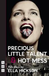 Precious Little Talent & Hot Mess by Ella Hickson