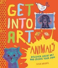 Get Into Art: Animals by Susie Brooks