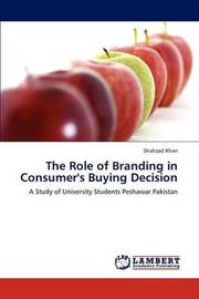 The Role of Branding in Consumer's Buying Decision by Shahzad Khan
