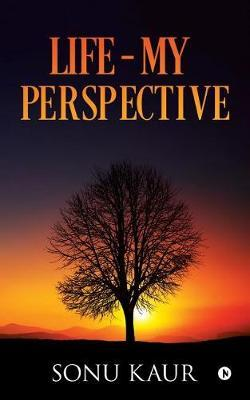 Life - My Perspective by Sonu Kaur