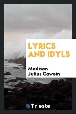 Lyrics and Idyls by Madison Julius Cawein