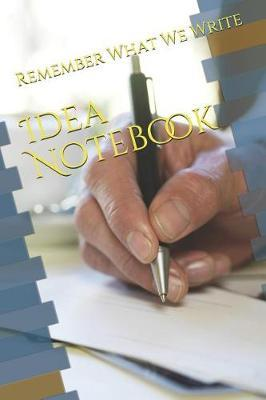 Idea Notebook by Remember What We Write