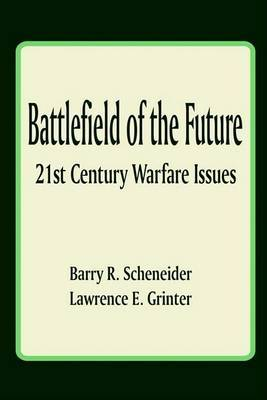 Battlefield of the Future: 21st Century Warfare Issues by Dr Barry R Schneider, Ph.D. image