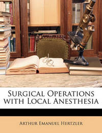 Surgical Operations with Local Anesthesia by Arthur Emanuel Hertzler