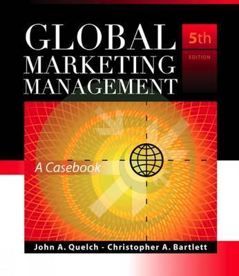 Global Marketing Management: A Casebook by John A Quelch