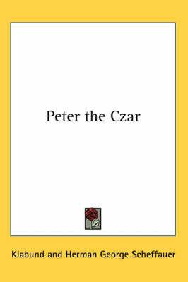Peter the Czar by Klabund