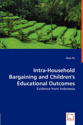 Intra-Household Bargaining and Children's Educational Outcomes - Evidence from Indonesia by Zeyu Xu