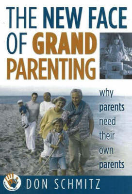 The New Face of Grandparenting: Why Parents Need Their Own Parents by Don Schmitz