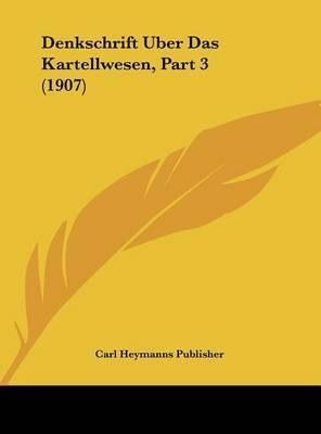 Denkschrift Uber Das Kartellwesen, Part 3 (1907) by Heymanns Publisher Carl Heymanns Publisher