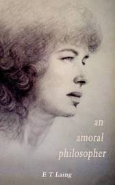 An Amoral Philosopher by E.T. Laing image