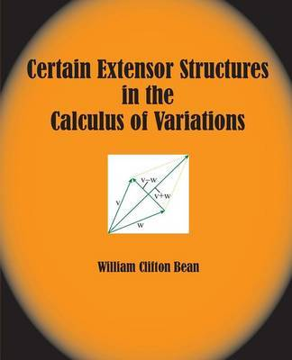 Certain Extensor Structures in the Calculus of Variations by William Clifton Bean