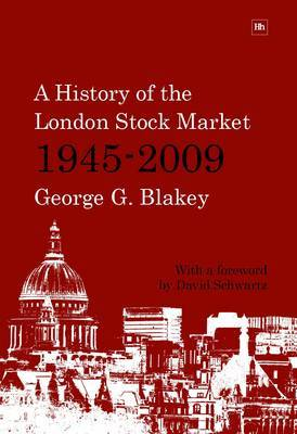 A History of the London Stock Market 1945-2009 by George G. Blakey