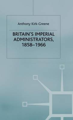 Britain's Imperial Administrators, 1858-1966 by Anthony Kirk-Greene image