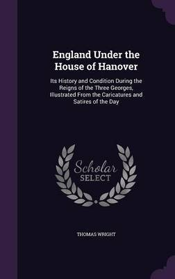 England Under the House of Hanover by Thomas Wright ) image