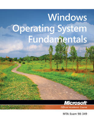 Exam 98-349 MTA Windows Operating System Fundamentals by Microsoft Official Academic Course image