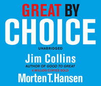 Great by Choice: Uncertainty, Chaos and Luck - Why Some Thrive Despite Them All by James Collins