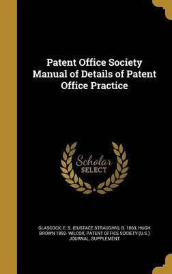 Patent Office Society Manual of Details of Patent Office Practice by Hugh Brown 1892- Wilcox