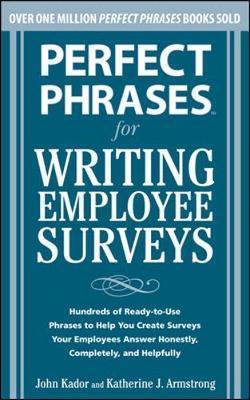 Perfect Phrases for Writing Employee Surveys by John Kador