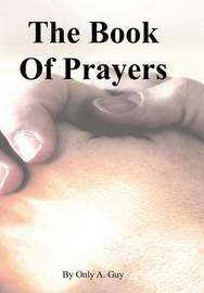 The Book Of Prayers by Only A Guy