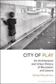 City of Play by Rodrigo Perez De Arce