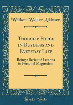 Thought-Force in Business and Everyday Life by William Walker Atkinson image