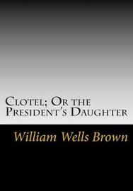 Clotel; Or the President's Daughter by William Wells Brown image