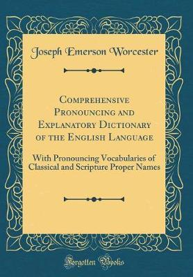 Comprehensive Pronouncing and Explanatory Dictionary of the English Language by Joseph Emerson Worcester image