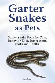 Garter Snakes as Pets. Garter Snake Book for Care, Behavior, Diet, Interaction, Costs and Health. by Ben Team