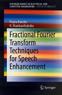 Fractional Fourier Transform Techniques for Speech Enhancement by Prajna Kunche