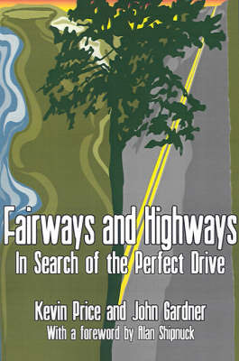 Fairways and Highways: In Search of the Perfect Drive by Kevin Price image