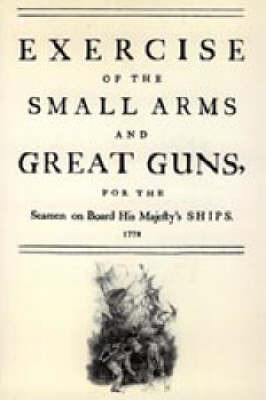 Exercise of the Small Arms and Great Guns for the Seamen on Board His Majesty's Ships (1778) by N/A