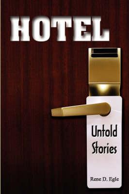 Hotel- Untold Stories by Rene D Egle