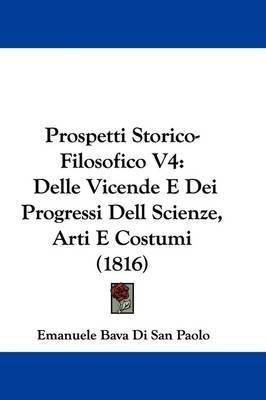 Prospetti Storico-Filosofico V4: Delle Vicende E Dei Progressi Dell Scienze, Arti E Costumi (1816) by Emanuele Bava Di San Paolo